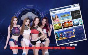 Keuntungan Bermain Sbobet Casino Di Situs Judi Terbaik